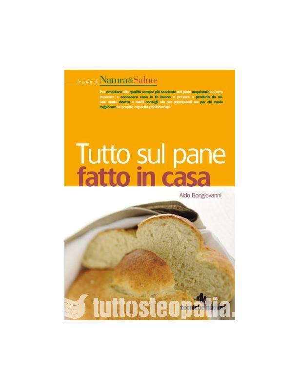 Tutto sul pane fatto in casa - Aldo...