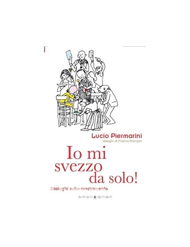 Io mi svezzo da solo - Lucio Piermarini