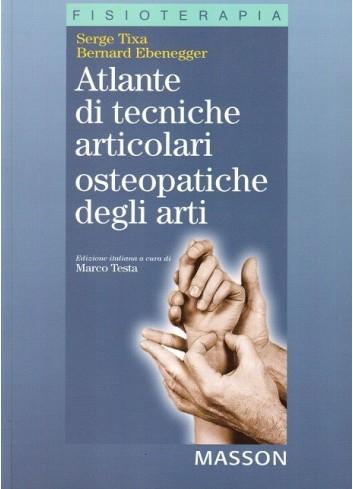 Atlante di tecniche articolari osteopatiche degli arti - Serge Tixa, Bernard Ebenegger