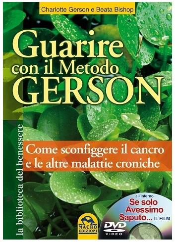 Guarire con il Metodo Gerson. Come sconfiggere il cancro e le altre malattie croniche - C. Gerson, B. Bishop