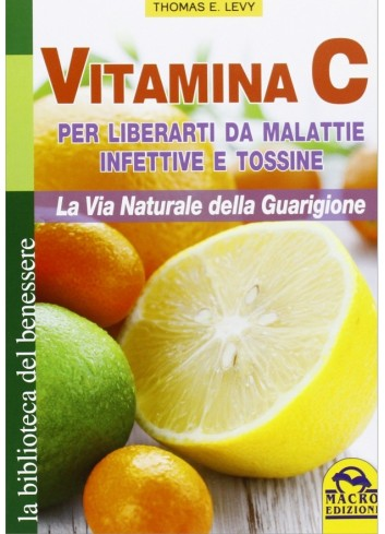 Vitamina C - per liberarti da malattie infettive e tossine - Thomas E. Levy