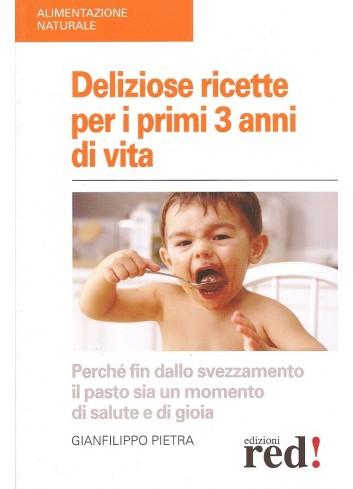 Deliziose ricette per i primi 3 anni di vita - Gianfilippo Pietra