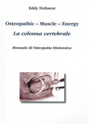 Osteopathic-Muscle-Energy. La colonna vertebrale. Manuale di osteopatia miotensiva - Eddy Deforest