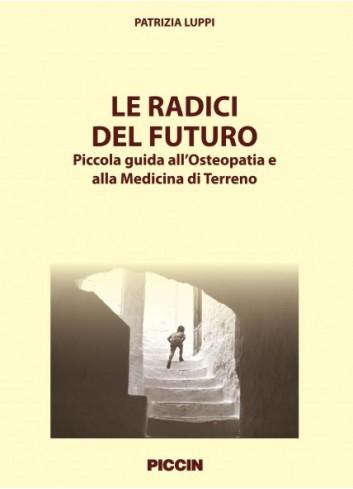 Le radici del futuro - Piccola guida all'Osteopatia e alla Medicina di Terreno