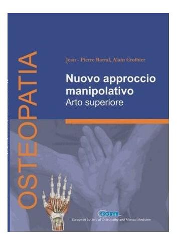 Nuovo approccio manipolativo - arto superiore - Jean Pierre Barral, A. Croibier