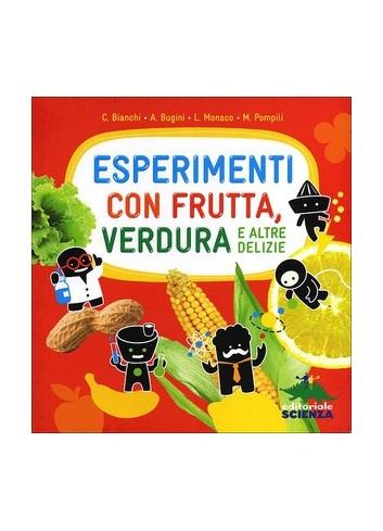 Esperimenti con frutta, verdura e altre delizie - C. Bianchi, A. Bugini, L. Monaco, M. Pompili