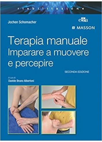 Terapia manuale. Imparare a muovere e percepire - Jochen Schomacher