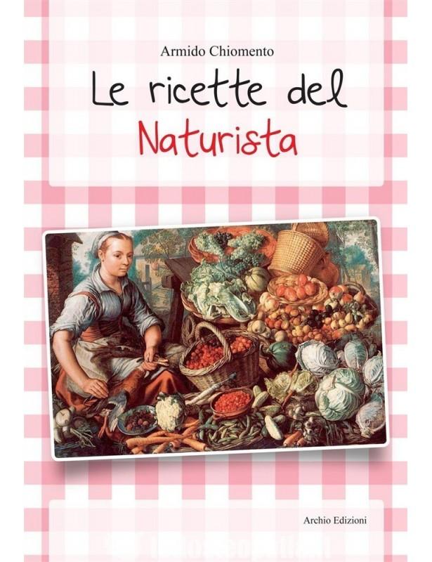 Le Ricette del Naturista - Armido...