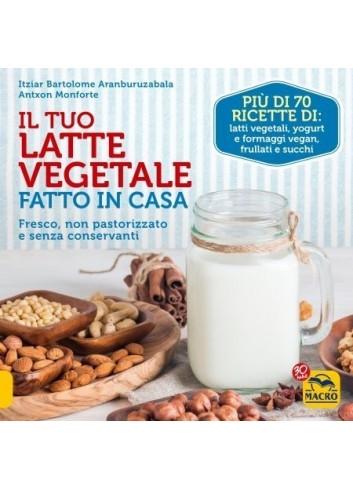 Il Tuo Latte Vegetale Fatto in Casa - Itziar Bartolome Aranburuzabala, Antxon Monforte