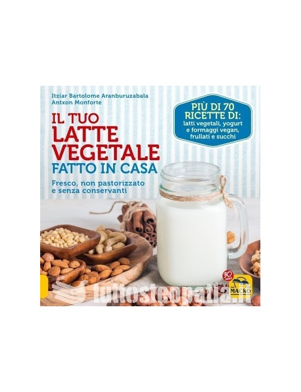 Il Tuo Latte Vegetale Fatto in Casa -...