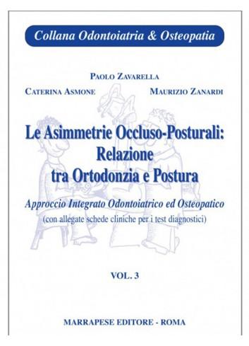 Le asimmetrie Occluso-posturali: relazione tra Ortodonzia e Postura - Volume 3 - Maurizio Zanardi, Paolo Zavarella, C. Asmone