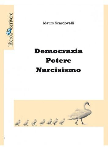 Democrazia Potere Narcisismo - Mauro Scardovelli