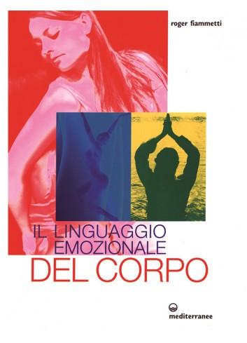 Il linguaggio emozionale del corpo - Roger Fiammetti