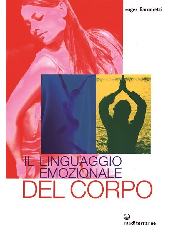 Il linguaggio emozionale del corpo -...