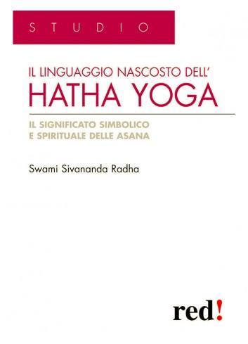 Il linguaggio nascosto dell'HATHA YOGA. - Swami Sivananda Radha