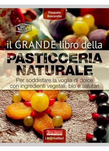 Il grande libro della pasticceria naturale - Pasquale Boscarello
