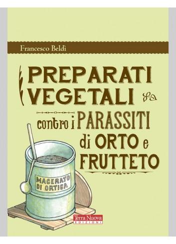 Preparati vegetali contro i parassiti di orto e frutteto - Francesco Beldì