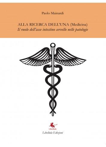 Alla ricerca dell'una (medicina) - Paolo Mainardi,Paolo Mainardi