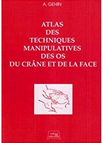 Atlas des techniques manipulatives des os du crâne et de la face - Alain Gehin