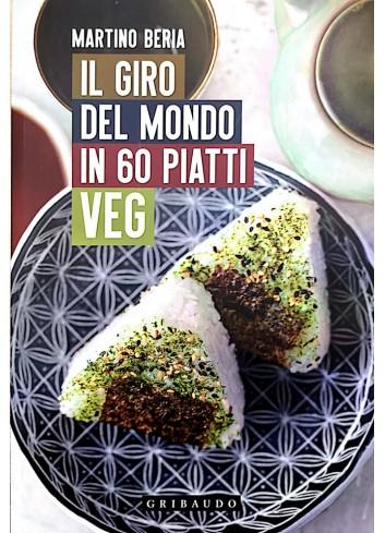 Il giro del mondo in 60 piatti VEG - Martino Beria