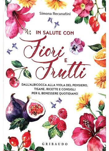 In salute con Fiori e Frutti - Simona Recanatini,Simona Recanatini