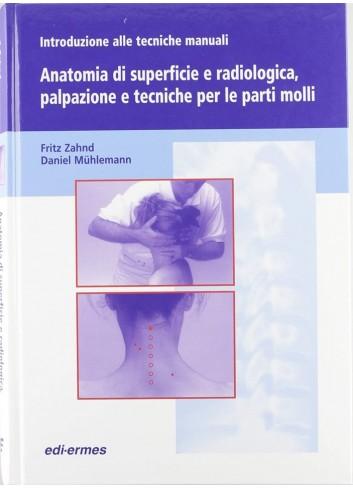 Introduzione alle tecniche manuali - Anatomia di superficie e radiologica, palpazione e tecniche per le parti molli - Fritz Zahn