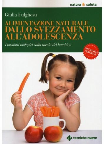 Alimentazione naturale dallo svezzamento all'adolescenza - Giulia Fulghesu