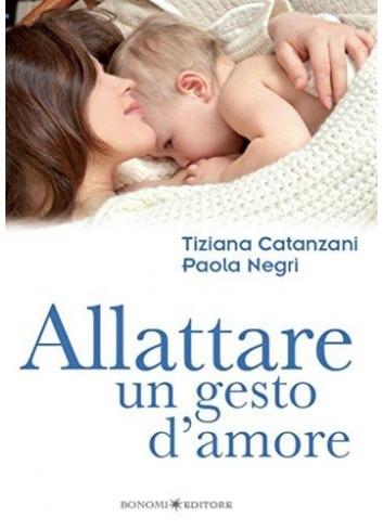 Allattare un gesto d'amore - Tiziana Catanzani- Paola Negri