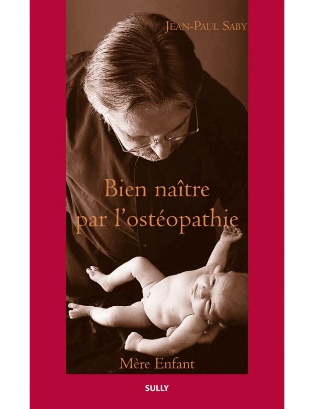 Bien Naître par l'ostéopathie - Jean...
