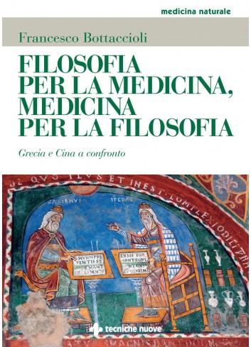 Filosofia per la medicina, medicina per la filosofia - Francesco Bottaccioli