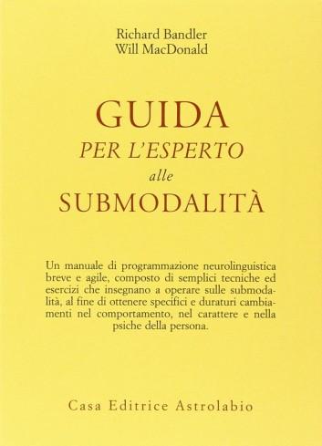 Guida per l'esperto alle submodalità - Richard Bandler, Will MacDonald