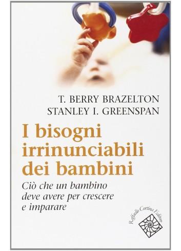 I bisogni irrinunciabili dei bambini - Terry Brazelton, Stanley Greenspan