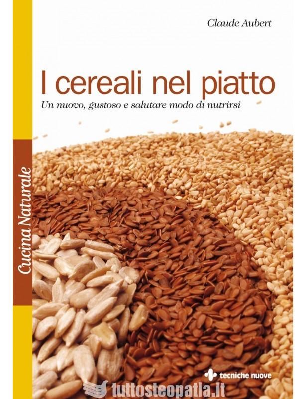 I cereali nel piatto - Claude Aubert