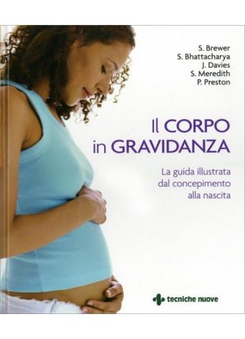 Il corpo in gravidanza - S. Brewer, S. Bhattacharya, AA.VV.