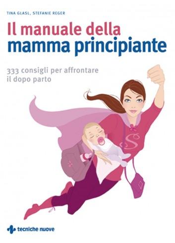 Il manuale della mamma principiante - Tina Glasl, Stefanie Reger