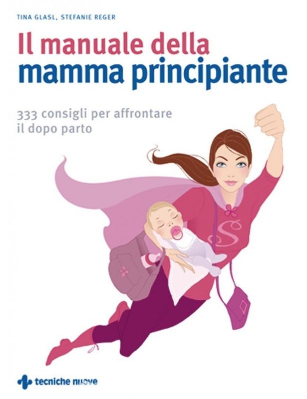 Il manuale della mamma principiante -...