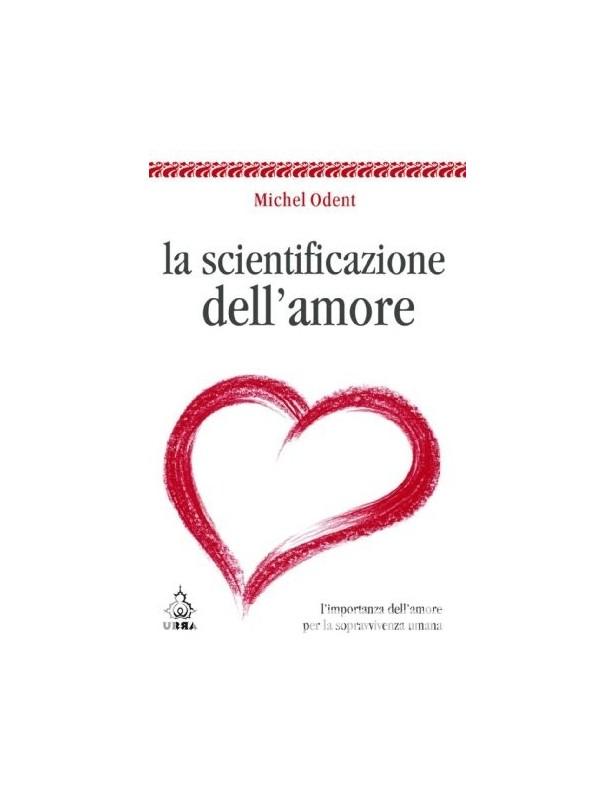 La Scientificazione dell'Amore -...