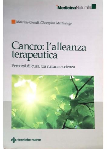Cancro: l'alleanza terapeutica - Maurizio Grandi, Giuseppina Martinengo