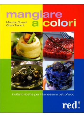 Mangiare a colori - Maurizio Cusani, Cinzia Trenchi