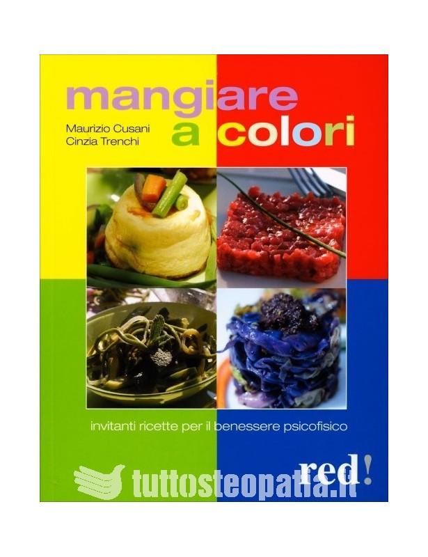 Mangiare a colori - Maurizio Cusani,...