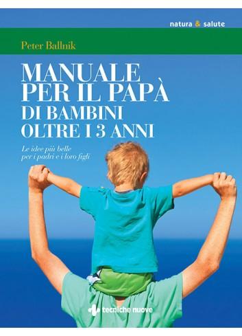Manuale per il papà di bambini di oltre i 3 anni - Peter Ballnik
