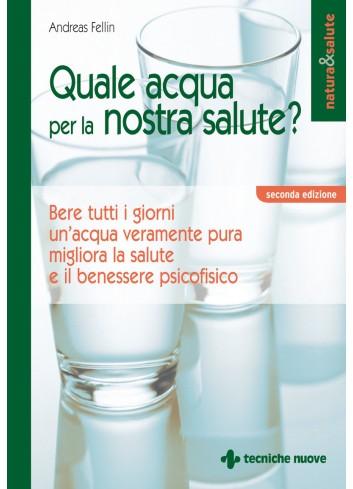 Quale acqua per la nostra salute? - Andrea Fellin