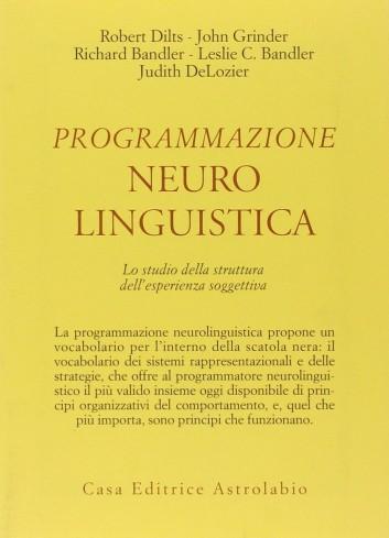 Programmazione neuro linguistica - Robert Dilts, John Grinder, Richard Bandler, Leslie C. Bandler, Judith Delozier