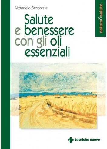 Salute e benessere con gli oli essenziali - Alessandro Camporese