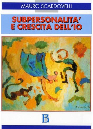 Subpersonalità e crescita dell'io - Mauro Scardovelli