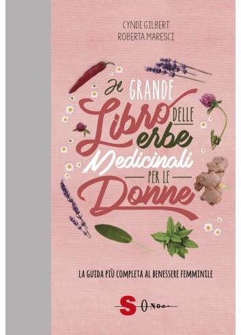 Il grande libro delle erbe medicinali per le donne - Cyndi Gilbert e Roberta Maresci