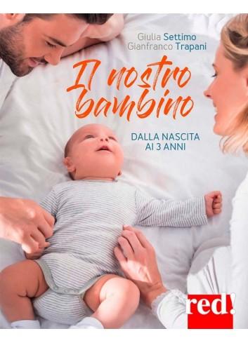 Il nostro bambino dalla nascita ai 3 anni - G. Settimo, G. Trapani
