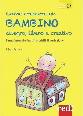 Come crescere un bambino allegro, libero e creativo - Libby Purves