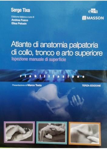Atlante di anatomia palpatoria di collo, tronco e arto superiore - Tixa S.