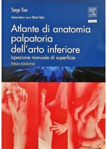 Atlante di anatomia palpatoria dell'arto inferiore 3^ ed. - S. Tixa
